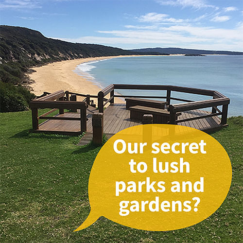 Our Secret to lush parks and gardens?